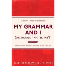 My Grammar and I (or Should That be 'Me'?) : Old-School Ways to Sharpen Your English, Paperback