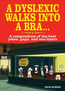 A Dyslexic Walks into a Bra : A Compendium of the Best Jokes, Gags and One-Liners, Paperback