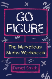Go Figure : The Marvellous Maths Workbook, Paperback Book