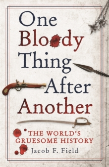 One Bloody Thing After Another : The World's Gruesome History, Hardback