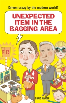 Unexpected Item in the Bagging Area : Driven Crazy by the Modern World?, Hardback Book