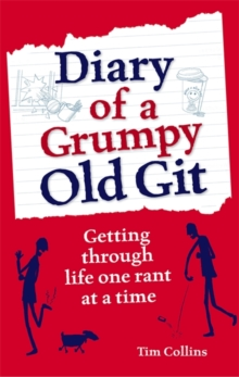 Diary of a Grumpy Old Git : Getting Through Life One Rant at a Time, Hardback