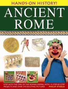 Hands-on History! Ancient Rome : Step into the Time of the Roman Empire, with 15 Step-by-step Projects and Over 370 Exciting Pictures, Hardback Book