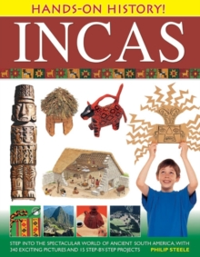 Hands-on History! Incas : Step into the Spectacular World of Ancient South America, with 340 Exciting Pictures and 15 Step-by-step Projects, Hardback Book
