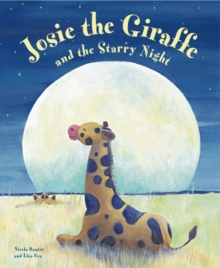 Josie the Giraffe and the Starry Night : A Picture Story for the Under 5s, Embellished with Silver Stars, Hardback