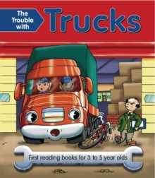 The Trouble with Trucks : First Reading Book for 3 to 5 Year Olds, Paperback Book