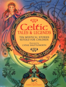 Celtic Tales & Legends : Ten Mystical Stories Retold for Children, Paperback Book