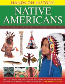 Hands-on History! Native Americans : Find Out About the World of North American Indians, with 400 Exciting Pictures and 15 Step-by-step Projects, Hardback