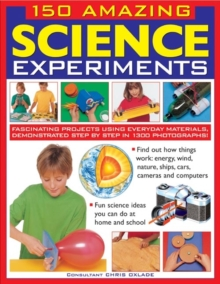 150 Amazing Science Experiments : Fascinating Projects Using Everyday Materials, Demonstrated Step by Step in 1300 Photographs, Paperback