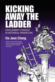 Kicking Away the Ladder : Development Strategy in Historical Perspective, Paperback