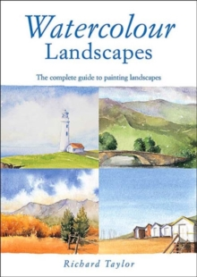 Watercolour Landscapes : The Complete Guide to Painting Landscapes, Paperback