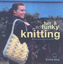 Fun and Funky Knitting : 30 Easy Accessories to Inspire, Paperback