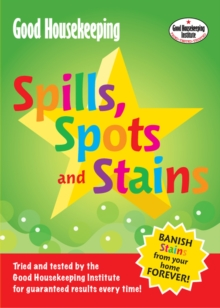 Good Housekeeping Spills, Spots and Stains : Banish Stains from Your Home Forever!, Paperback