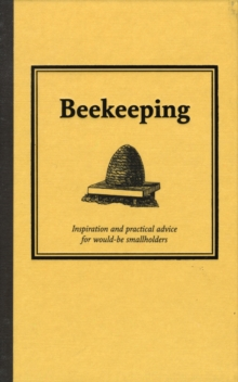 Bee Keeping : Inspiration and Practical Advice for Would-be Smallholders, Hardback