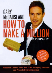 How to Make a Million from Property : Create Wealth in a Rising and Falling Property Market, Mixed media product