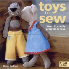 Toys to Sew : 25 Cuddly Projects to Love, Paperback