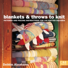 Blankets and Throws to Knit : Patterns and Piecing Instructions for 100 Knitted Squares, Paperback