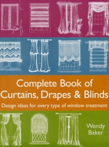 Complete Book of Curtains, Drapes and Blinds : Design Ideas for Every Type of Window Treatment, Hardback