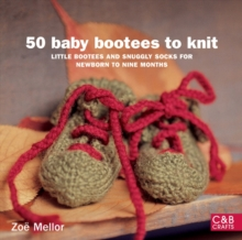 50 Baby Bootees to Knit : Little Bootees and Snuggly Socks for Newborn to Nine Months, Paperback Book