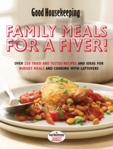 Family Meals for a Fiver! : Over 250 Recipes and Ideas for Budget Meals and Cooking with Leftovers, Hardback