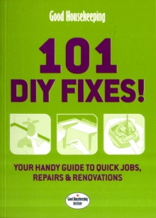 Good Housekeeping: 101 DIY Fixes: Your Guide to Quick Jobs, Reparis and Renovations, Paperback Book