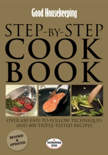 Good Housekeeping Step-by-step Cookbook : Over 650 Easy-to-follow Techniques and 400 Triple-tested Recipes, Hardback