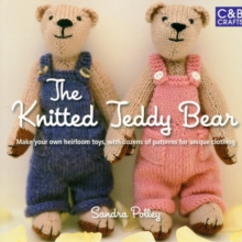 The Knitted Teddy Bear : Make Your Own Heirloom Toys, with Dozens of Paterns for Unique Clothing, Paperback