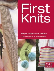 First Knits : Simple Projects for Knitters, Paperback Book