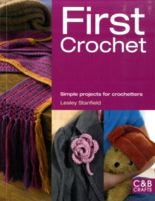 First Crochet : Simple Projects for Crochetters, Paperback