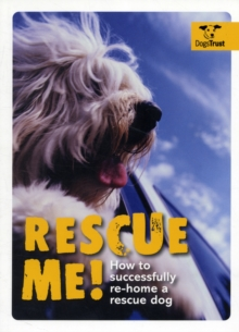 Rescue Me! : How to Successfully Rehome Your Dog, Paperback Book