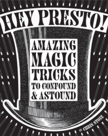 Hey Presto! : Amazing Magic Tricks to Confound and Astound, Hardback