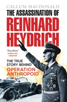 The Assassination of Reinhard Heydrich : The True Story Behind Operation Anthropoid, Paperback