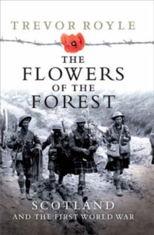 The Flowers of the Forest : Scotland and the First World War, Paperback Book