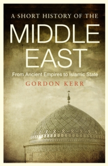 A Short History of the Middle East : From Ancient Empires to Islamic State, Paperback Book