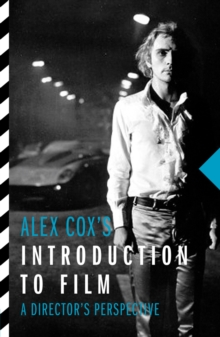 Alex Cox's Introduction to Film : A Director's Perspective, Paperback