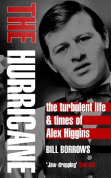 The Hurricane : The Turbulent Life & Times of Alex Higgins, Paperback Book