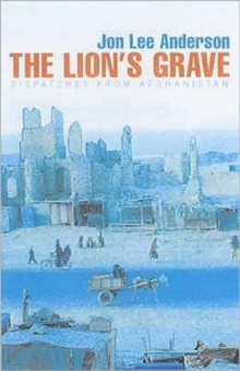 The Lion's Grave : Notes from Afghanistan, Paperback