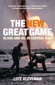 The New Great Game : Blood and Oil in Central Asia, Paperback