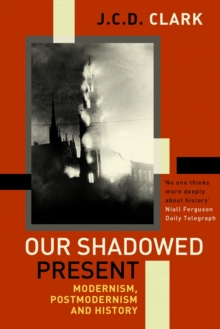 Our Shadowed Present : Modernism, Postmodernism and History, Paperback