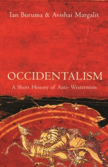 Occidentalism : A Short History of Anti-Westernism, Paperback