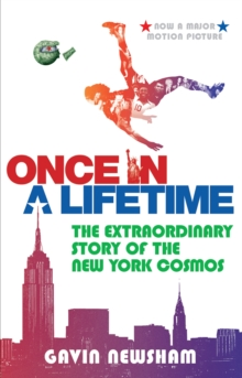 Once in a Lifetime : The Extraordinary Story of the New York Cosmos, Paperback Book