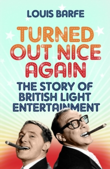 Turned Out Nice Again : The Story of British Light Entertainment, Paperback