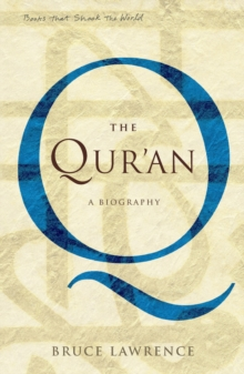 The Qur'an : A Biography - A Book That Shook the World, Paperback