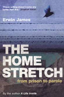 The Home Stretch : From Prison to Parole, Paperback