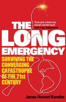 The Long Emergency : Surviving the Converging Catastrophes of the 21st Century, Paperback Book