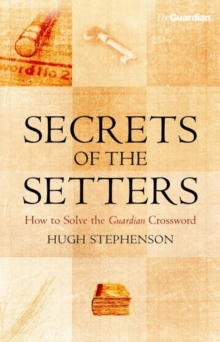 "Secrets of the Setters : How to Solve the ""Guardian"" Crossword, Hardback"