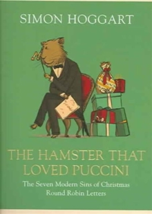 The Hamster That Loved Puccini : The Seven Modern Sins of Christmas Round-robin Letters, Hardback