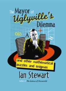 The Mayor of Uglyville's Dilemma : And Other Mathematical Puzzles and Enigmas, Hardback