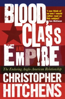 Blood, Class and Empire : The Enduring Anglo-American Relationship, Paperback