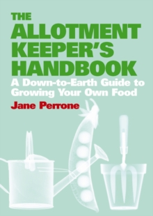 The Allotment Keeper's Handbook : A Down-to-earth Guide to Growing Your Own Food, Hardback Book